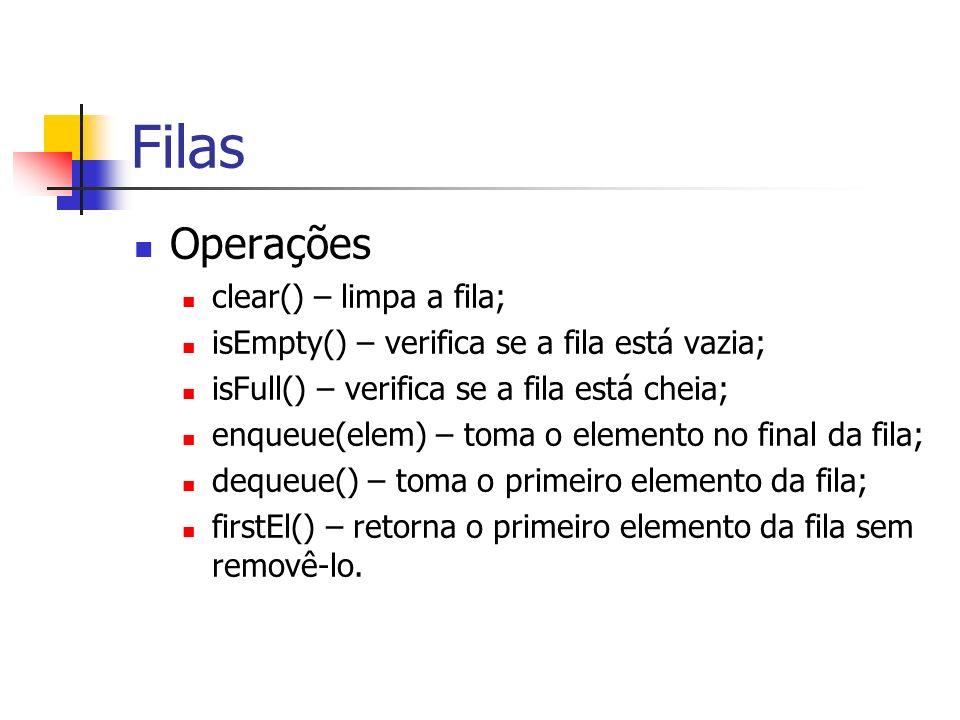 Filas Operações clear() – limpa a fila; isEmpty() – verifica se a fila está vazia; isFull() – verifica se a fila está cheia; enqueue(elem) – toma o el