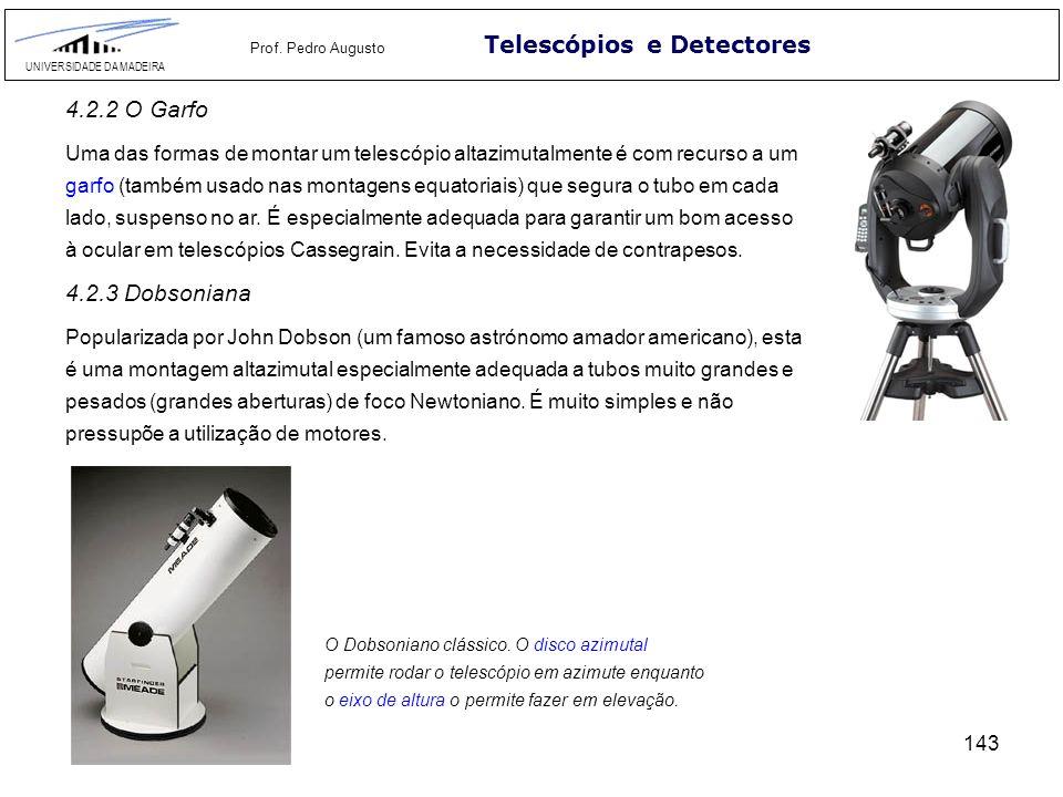 143 Telescópios e Detectores UNIVERSIDADE DA MADEIRA Prof. Pedro Augusto Uma das formas de montar um telescópio altazimutalmente é com recurso a um ga