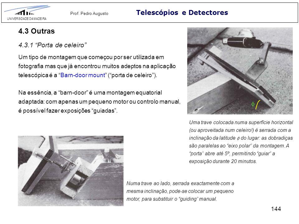144 Telescópios e Detectores UNIVERSIDADE DA MADEIRA Prof. Pedro Augusto 4.3 Outras Um tipo de montagem que começou por ser utilizada em fotografia ma