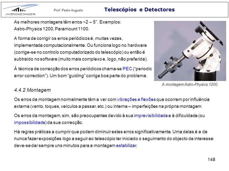 148 Telescópios e Detectores UNIVERSIDADE DA MADEIRA Prof. Pedro Augusto As melhores montagens têm erros ~2 – 5. Exemplos: Astro-Physics 1200, Paramou