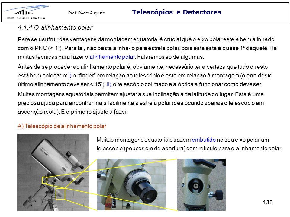 135 Telescópios e Detectores UNIVERSIDADE DA MADEIRA Prof. Pedro Augusto 4.1.4 O alinhamento polar Para se usufruir das vantagens da montagem equatori