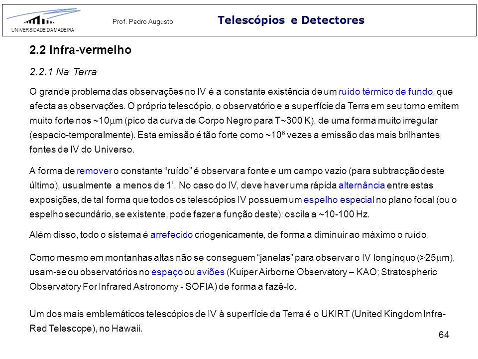 64 Telescópios e Detectores UNIVERSIDADE DA MADEIRA Prof. Pedro Augusto 2.2 Infra-vermelho A forma de remover o constante ruído é observar a fonte e u