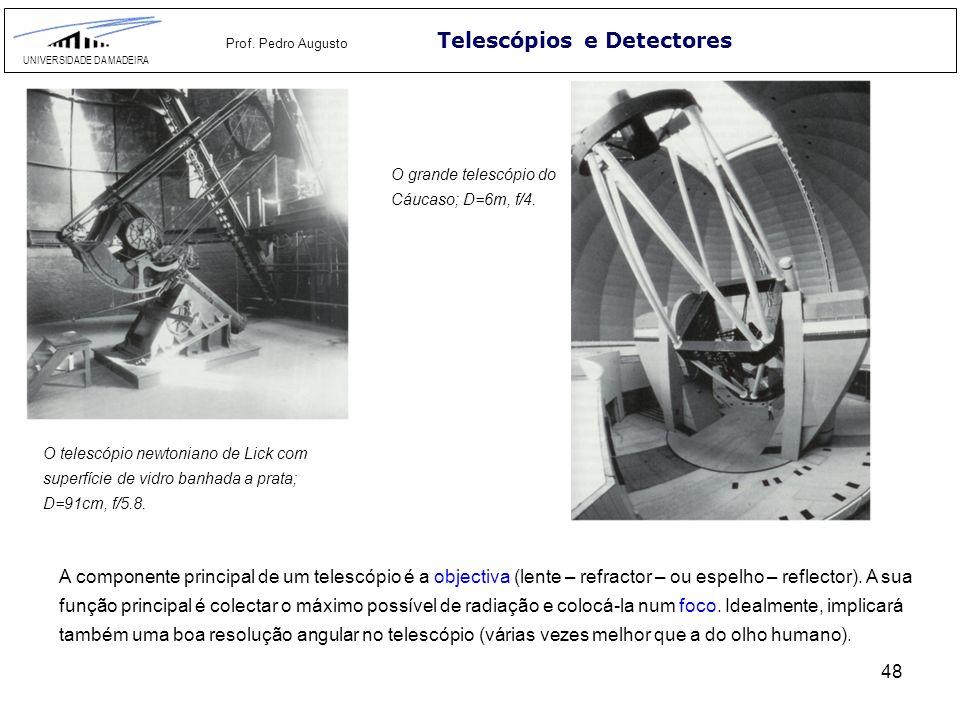 48 Telescópios e Detectores UNIVERSIDADE DA MADEIRA Prof. Pedro Augusto O grande telescópio do Cáucaso; D=6m, f/4. A componente principal de um telesc