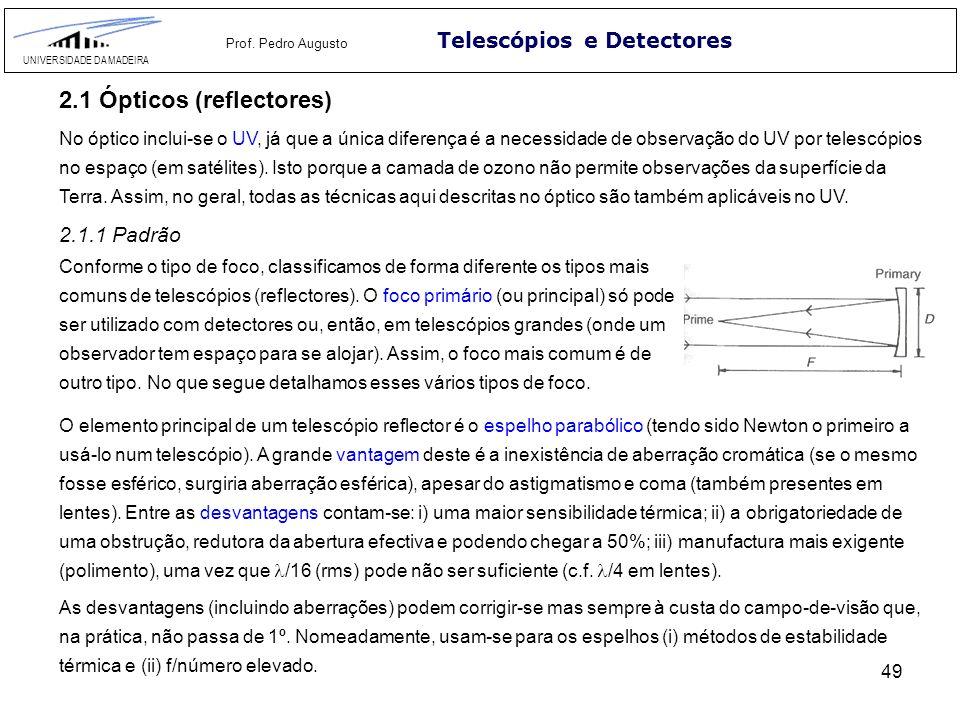 49 Telescópios e Detectores UNIVERSIDADE DA MADEIRA Prof. Pedro Augusto 2.1 Ópticos (reflectores) 2.1.1 Padrão No óptico inclui-se o UV, já que a únic