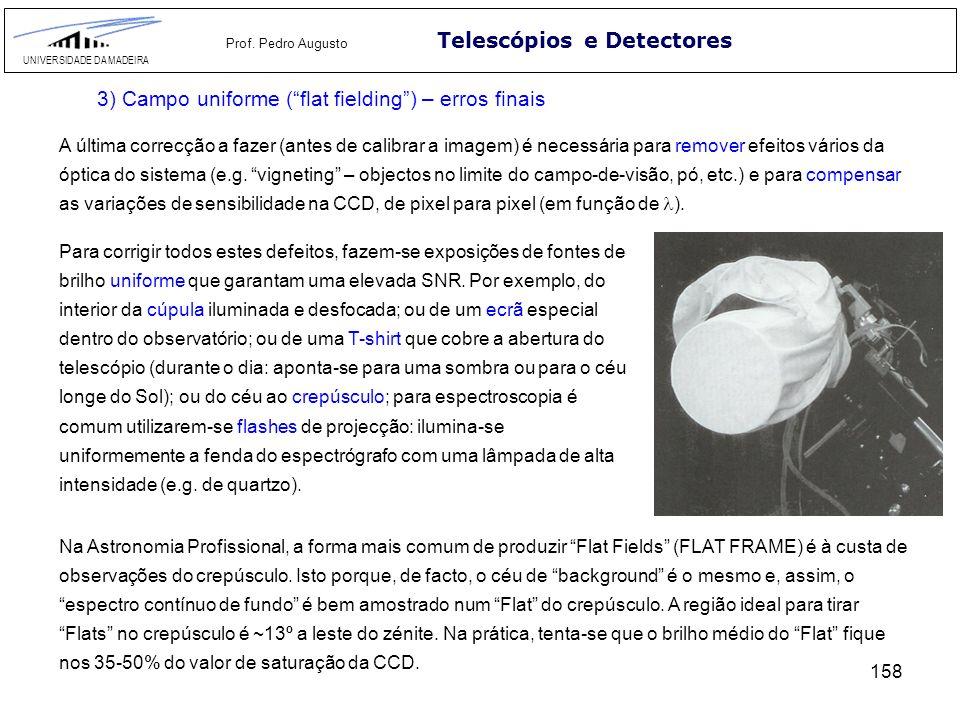 158 Telescópios e Detectores UNIVERSIDADE DA MADEIRA Prof. Pedro Augusto 3) Campo uniforme (flat fielding) – erros finais A última correcção a fazer (
