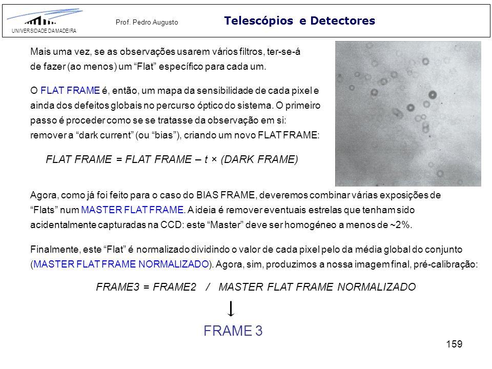 159 Telescópios e Detectores UNIVERSIDADE DA MADEIRA Prof. Pedro Augusto Mais uma vez, se as observações usarem vários filtros, ter-se-á de fazer (ao