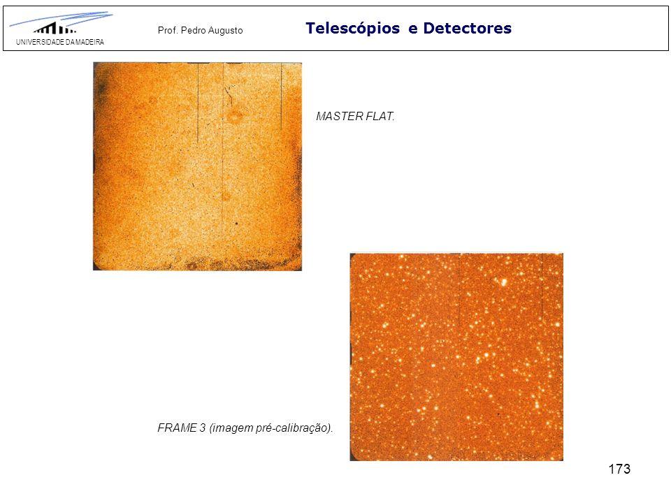 173 Telescópios e Detectores UNIVERSIDADE DA MADEIRA Prof. Pedro Augusto MASTER FLAT. FRAME 3 (imagem pré-calibração).