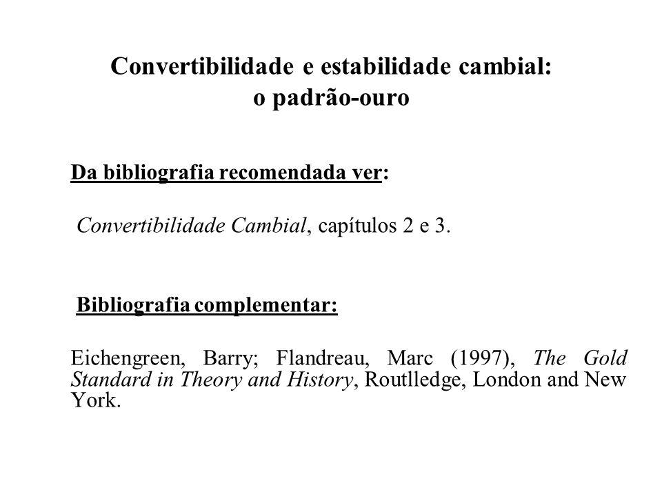 Convertibilidade e estabilidade cambial: o padrão-ouro Da bibliografia recomendada ver: Convertibilidade Cambial, capítulos 2 e 3. Bibliografia comple