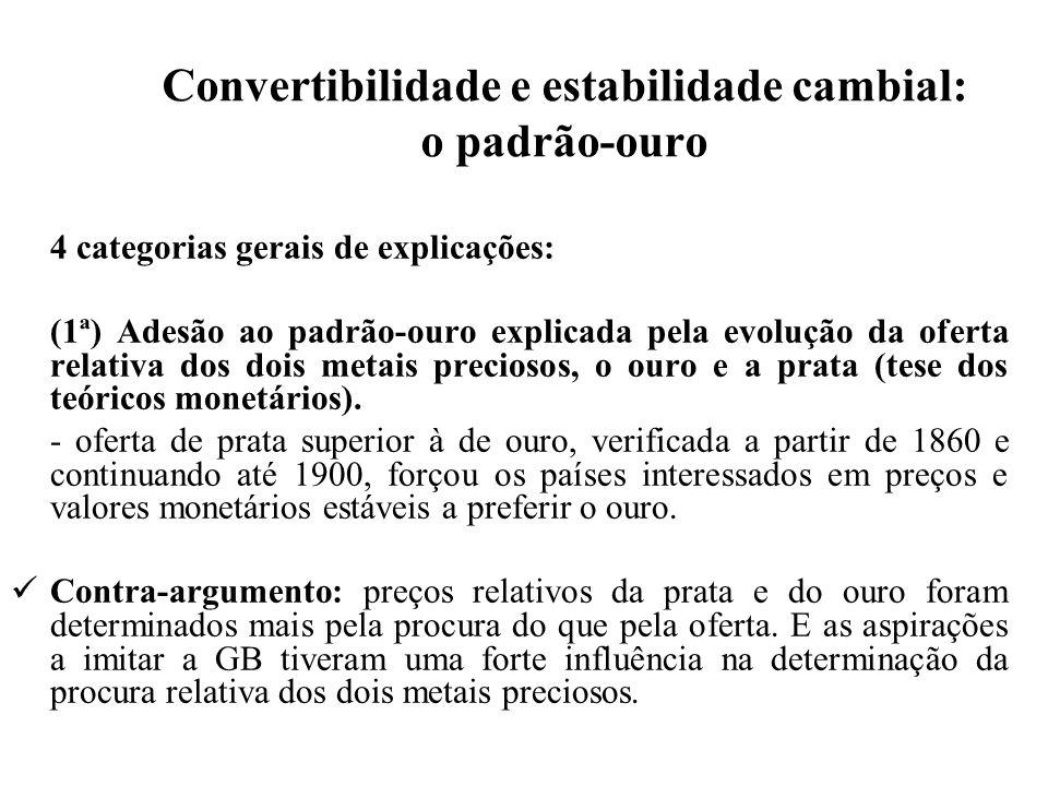 Convertibilidade e estabilidade cambial: o padrão-ouro (2ª) Opção pelo padrão-ouro explicada por política de interesses de alguns grupos (tese de Marcello de Cecco).