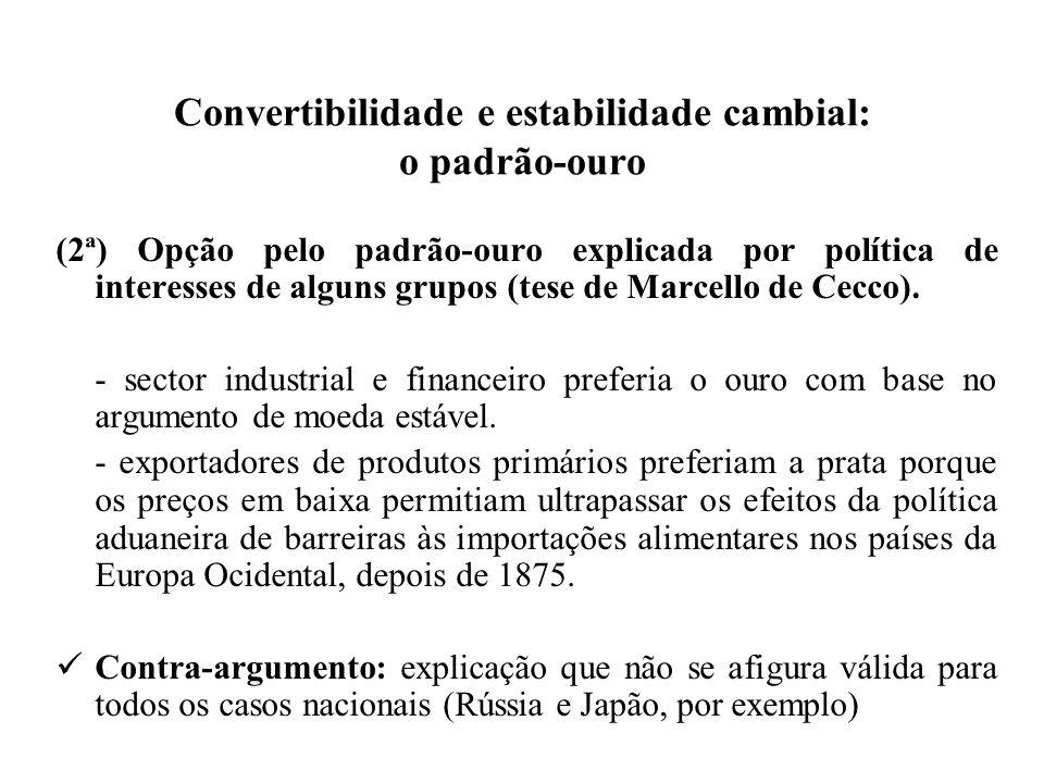 Convertibilidade e estabilidade cambial: o padrão-ouro (3ª) Opção pelo padrão-ouro explicada por circunstâncias diplomáticas (tese de Flandreau e Eichengreen).