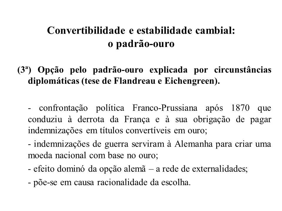 Convertibilidade e estabilidade cambial: o padrão-ouro (3ª) Opção pelo padrão-ouro explicada por circunstâncias diplomáticas (tese de Flandreau e Eich