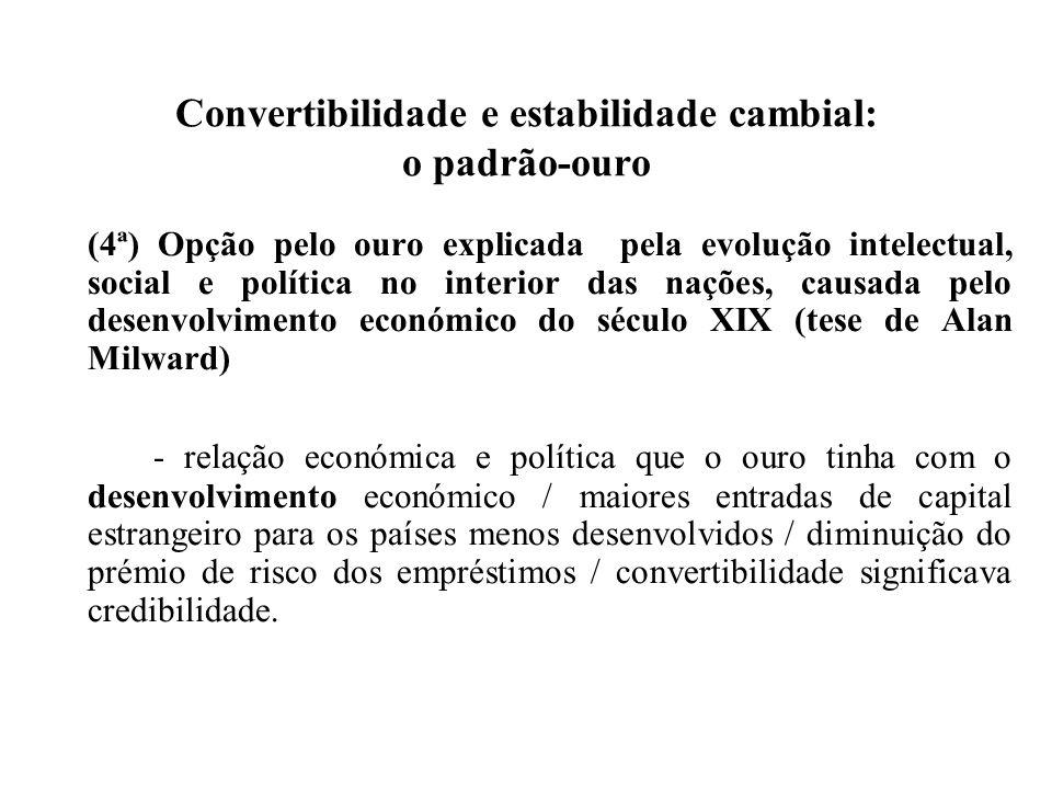 Convertibilidade e estabilidade cambial: o padrão-ouro (4ª) Opção pelo ouro explicada pela evolução intelectual, social e política no interior das naç