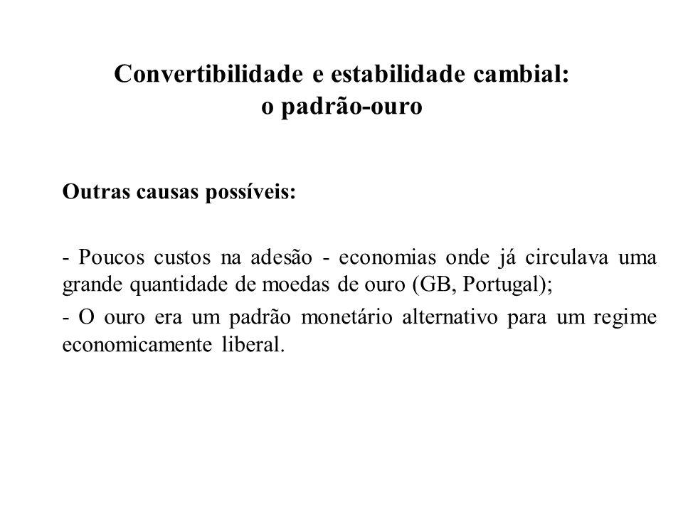 Convertibilidade e estabilidade cambial: o padrão-ouro Outras causas possíveis: - Poucos custos na adesão - economias onde já circulava uma grande qua
