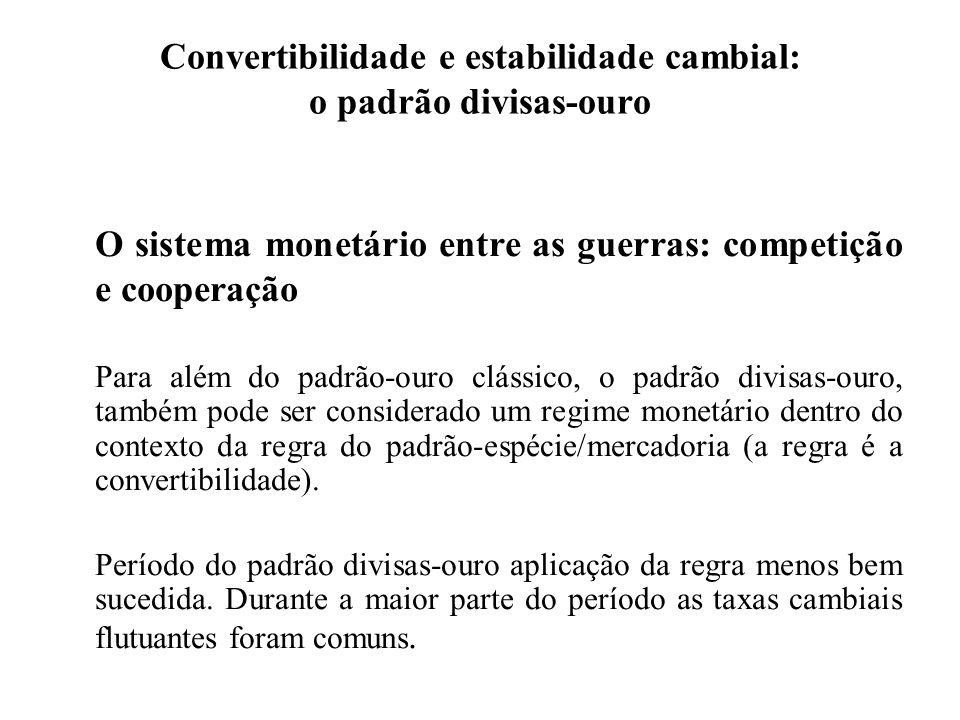 Convertibilidade e estabilidade cambial: o padrão divisas-ouro O sistema monetário entre as guerras: competição e cooperação Para além do padrão-ouro