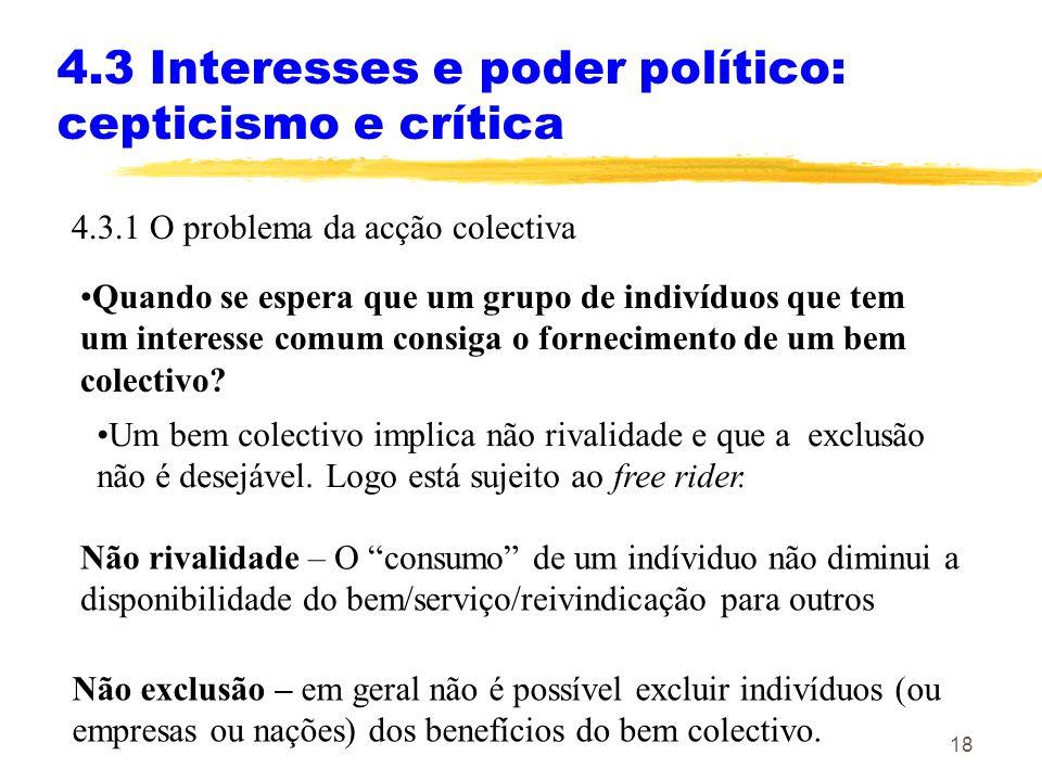 17 4.2.2 Pluralismo Os argumentos fundamentais para se defender que os grupos de interesse não distorcem políticas são: Se um interesse está organizad