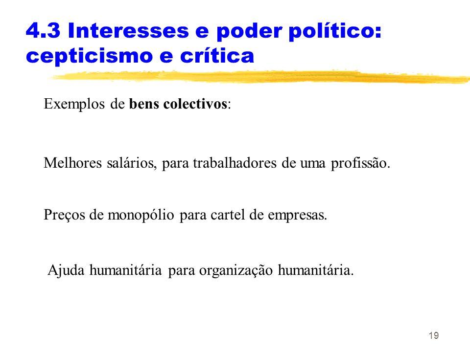 18 4.3 Interesses e poder político: cepticismo e crítica 4.3.1 O problema da acção colectiva Quando se espera que um grupo de indivíduos que tem um in
