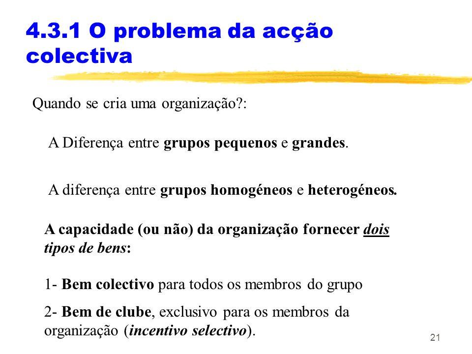 20 4.3.1 O problema da acção colectiva Há três formas diferentes através das quais um grupo consegue obter um bem colectivo: 1- Haver um elemento do g