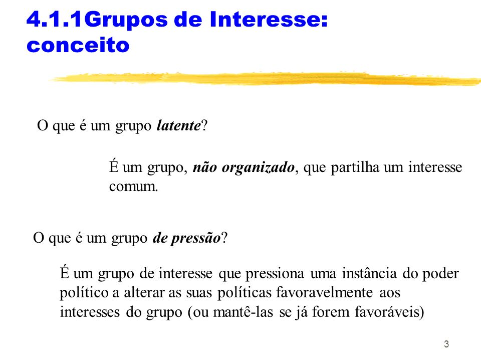2 4.1.1 Grupos de Interesse: conceito O que é um grupo de interesse? Um grupo de interesse é uma organização de tipo associativo em que os seus membro