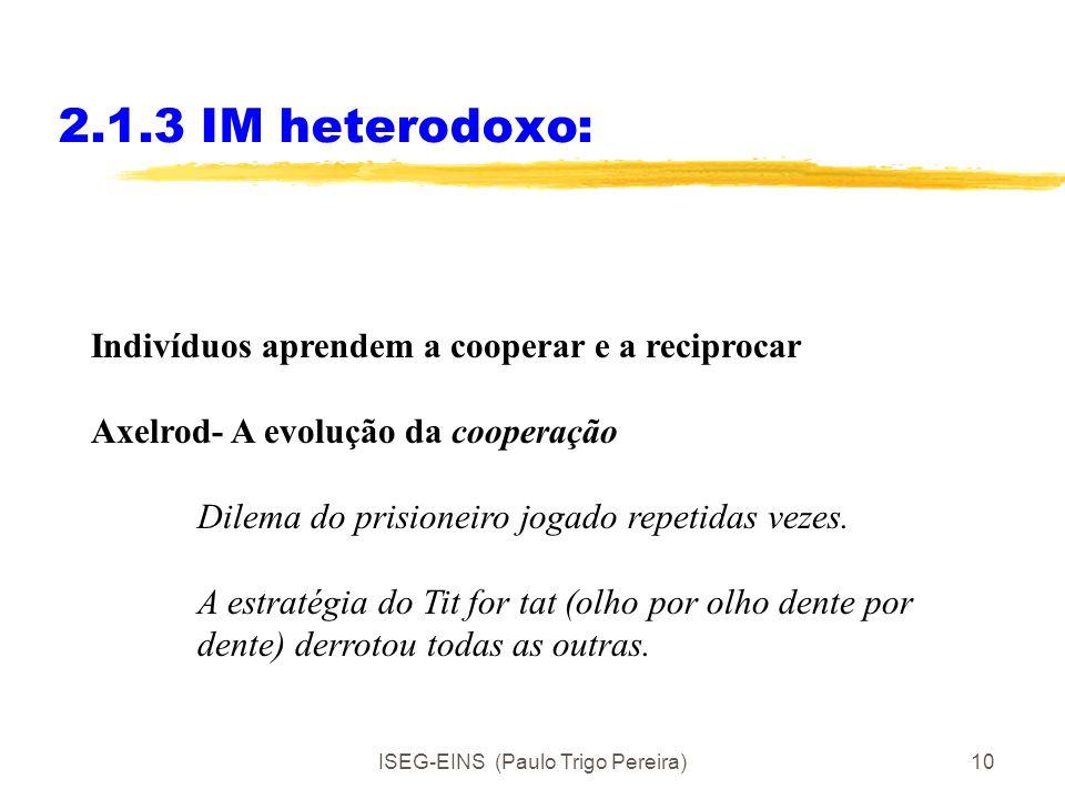 ISEG-EINS (Paulo Trigo Pereira)9 2.1.3 IM heterodoxo: Indivíduos: Racionais Adaptam-se às instituições e ao meio: certas instituições premeiam a compe