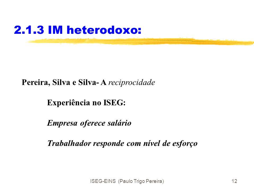 ISEG-EINS (Paulo Trigo Pereira)11 2.1.3 IM heterodoxo: Os indivíduos são capazes de: Confiar Recompensar acções amigáveis Punir acções não amigáveis P