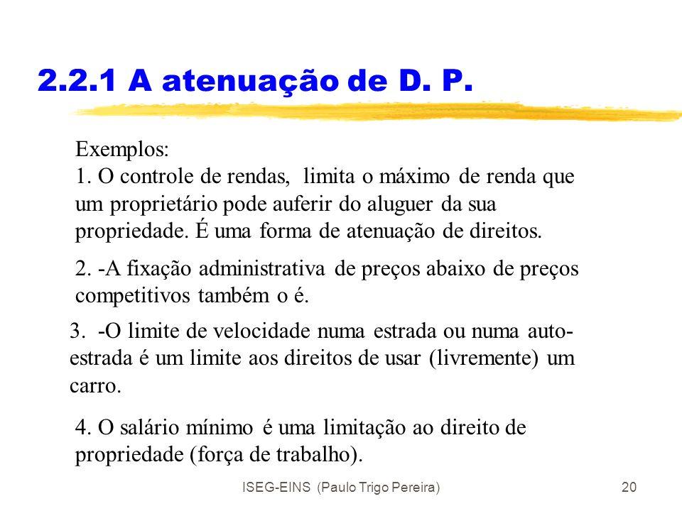 ISEG-EINS (Paulo Trigo Pereira)19 2.2.1 A atenuação dos D. P. O Estado ou outro organismo público pode, sob diversas formas, atenuar os direitos de pr
