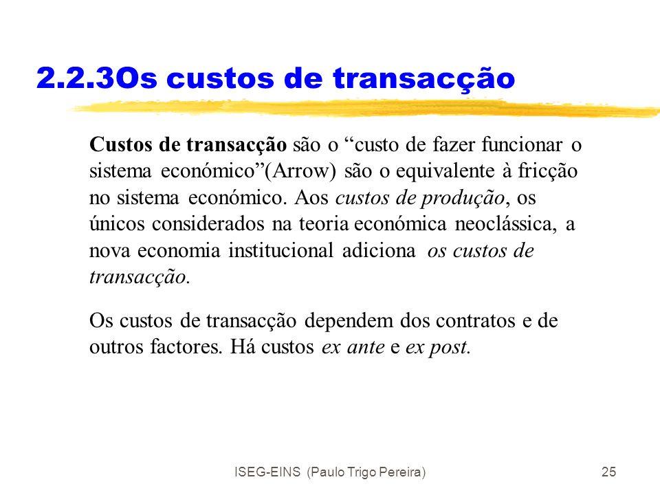 ISEG-EINS (Paulo Trigo Pereira)24 2.2.2 Tipos de contratos Forma de remuneração.À hora, à semana, ao mês.Uma componente fixa e uma componente variável