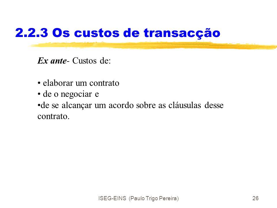 ISEG-EINS (Paulo Trigo Pereira)25 2.2.3Os custos de transacção Custos de transacção são o custo de fazer funcionar o sistema económico(Arrow) são o eq