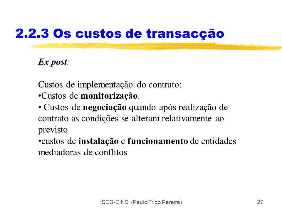 ISEG-EINS (Paulo Trigo Pereira)26 2.2.3 Os custos de transacção Ex ante- Custos de: elaborar um contrato de o negociar e de se alcançar um acordo sobr
