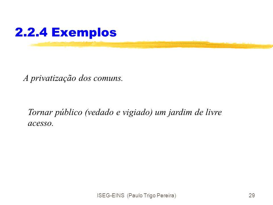 ISEG-EINS (Paulo Trigo Pereira)28 2.2.3 Os custos de transacção Há uma tarefa a fazer. Pode realizar-se de diferentes formas. Com contratos explícitos