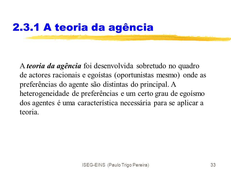 ISEG-EINS (Paulo Trigo Pereira)32 2.3.1 A teoria da agência Relações de agência podem ser intra-institucionais ou interinstitucionais: Entre indivíduo