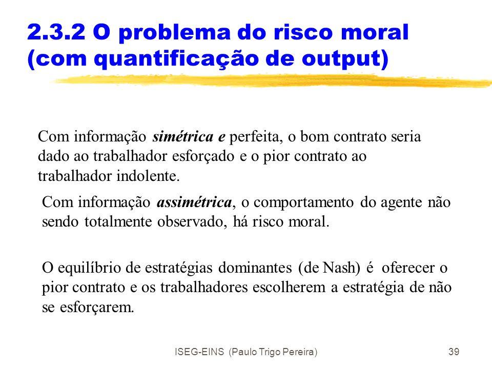 ISEG-EINS (Paulo Trigo Pereira)38 2.3.2 O problema do risco moral (com quantificação de output)