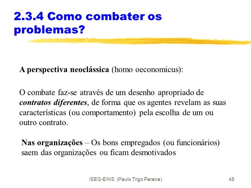 ISEG-EINS (Paulo Trigo Pereira)44 2.3.3 A selecção adversa Consequências da selecção adversa: Nos mercados – Os bons produtos saem do mercado Nas orga