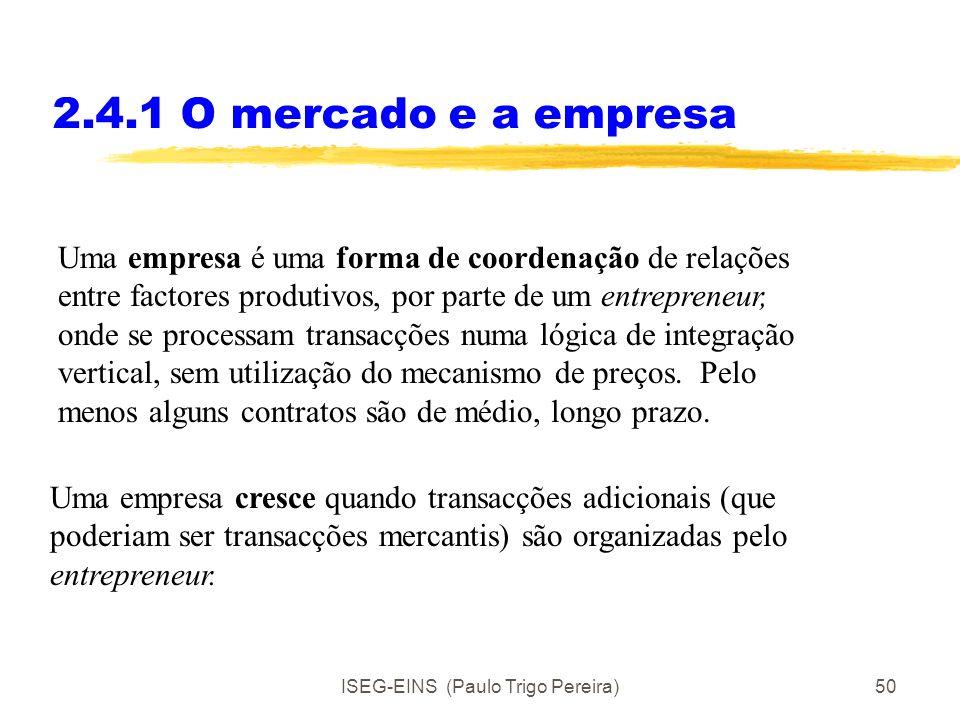 ISEG-EINS (Paulo Trigo Pereira)49 2.4.1 O mercado e a empresa O que entendemos por mercado? O mercado é um mecanismo de coordenação (relativamente efi