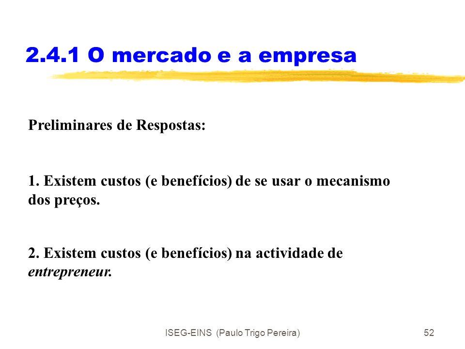 ISEG-EINS (Paulo Trigo Pereira)51 2.4.1 O mercado e a empresa Problemas: Porque (ou quando) é que vale a pena criar uma empresa? Porque é que o entrep