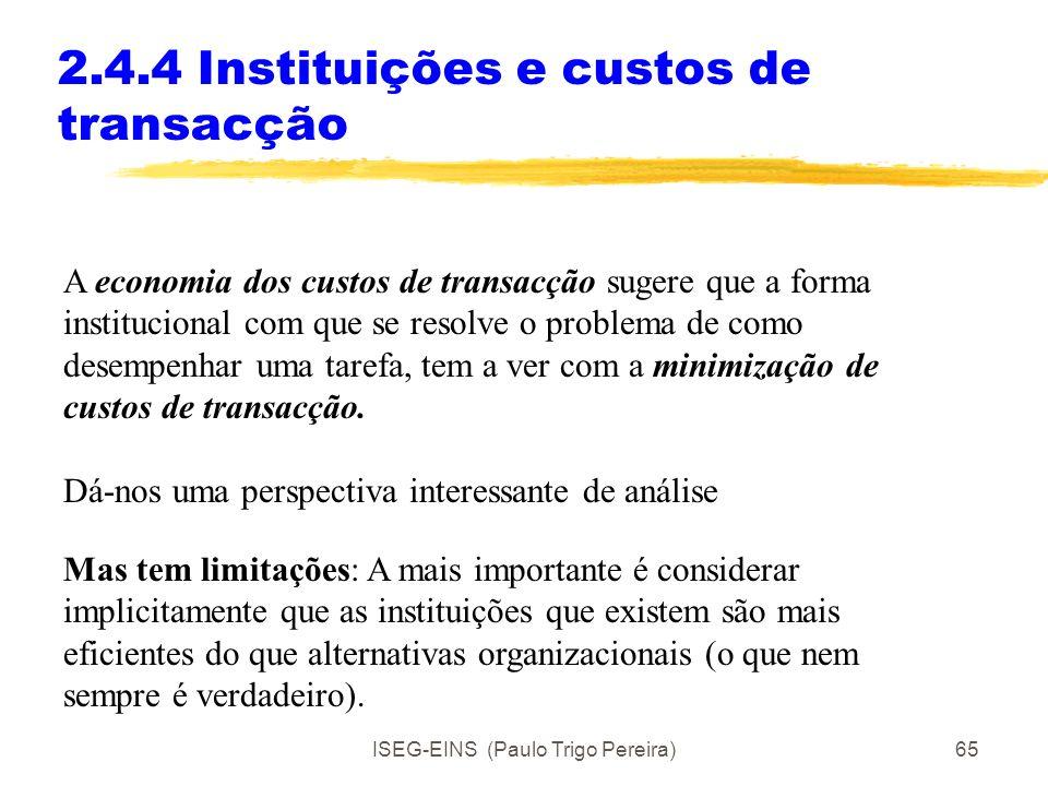ISEG-EINS (Paulo Trigo Pereira)64 2.4.3 A associação e o bureau Quando se prefere uma associação à intervenção espontânea e individual? Quando se esco