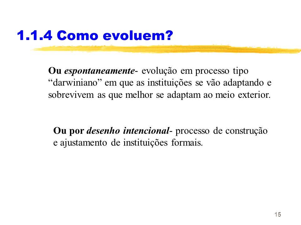 15 1.1.4 Como evoluem? Ou espontaneamente- evolução em processo tipo darwiniano em que as instituições se vão adaptando e sobrevivem as que melhor se