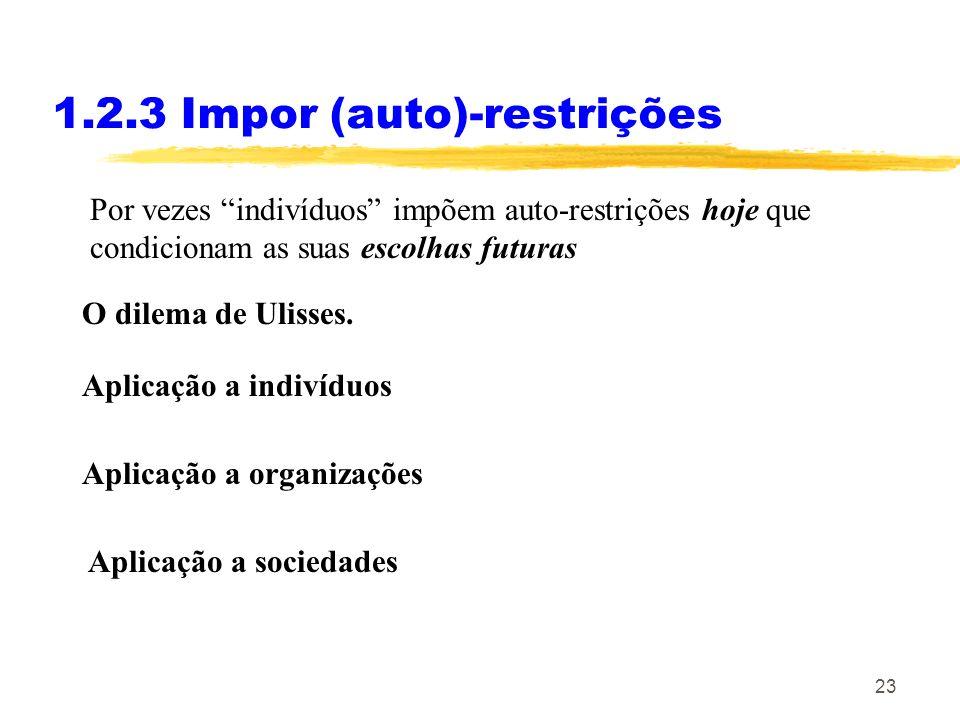 23 1.2.3 Impor (auto)-restrições O dilema de Ulisses. Aplicação a indivíduos Aplicação a organizações Aplicação a sociedades Por vezes indivíduos impõ