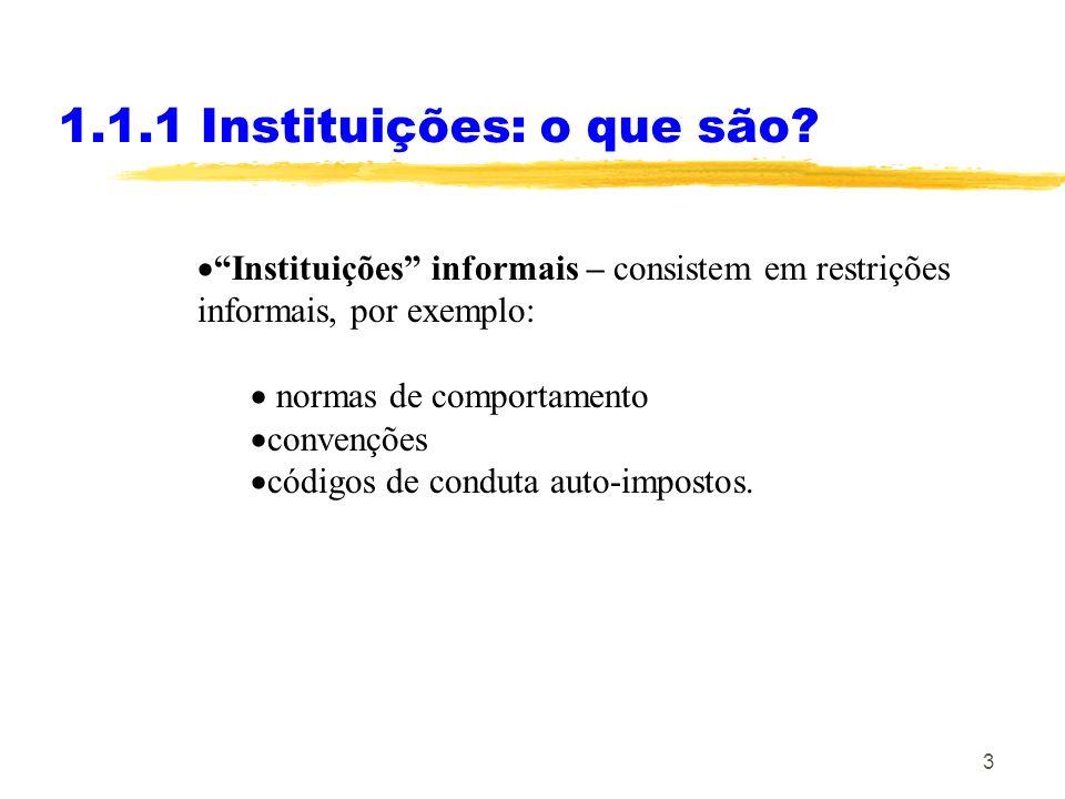 3 1.1.1 Instituições: o que são? Instituições informais – consistem em restrições informais, por exemplo: normas de comportamento convenções códigos d