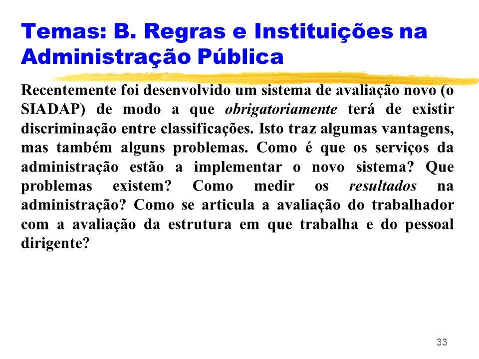 33 Temas: B. Regras e Instituições na Administração Pública Recentemente foi desenvolvido um sistema de avaliação novo (o SIADAP) de modo a que obriga