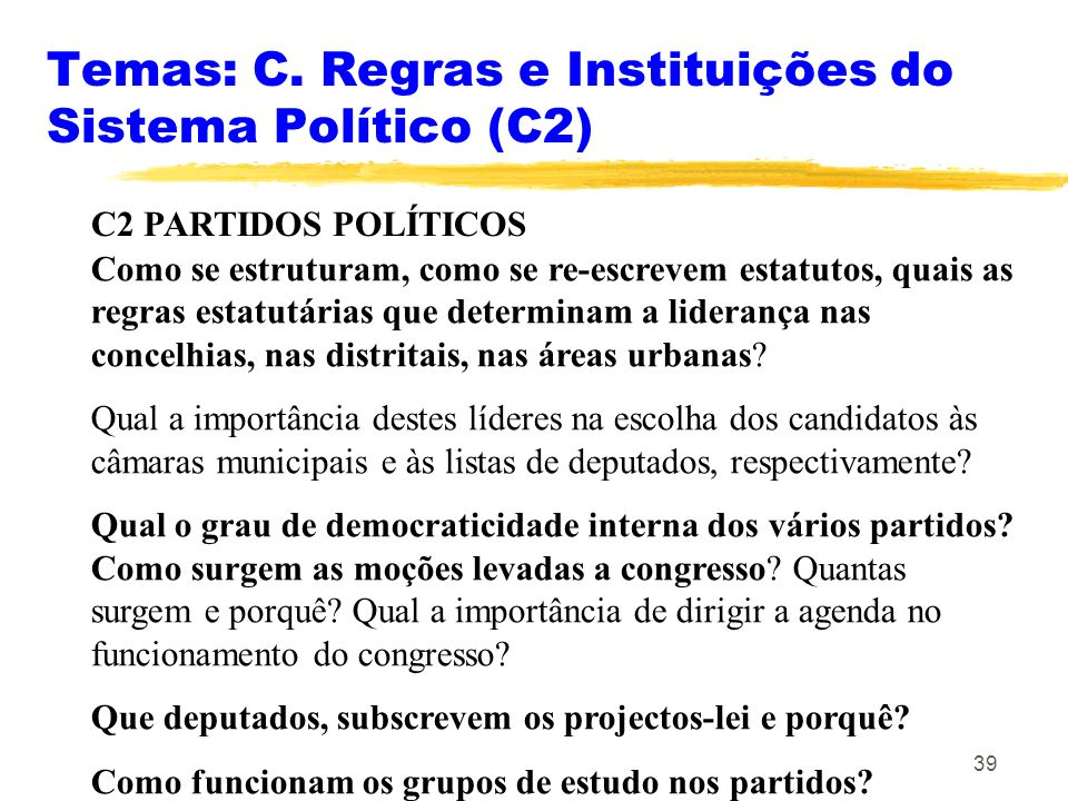 39 Temas: C. Regras e Instituições do Sistema Político (C2) C2 PARTIDOS POLÍTICOS Como se estruturam, como se re-escrevem estatutos, quais as regras e