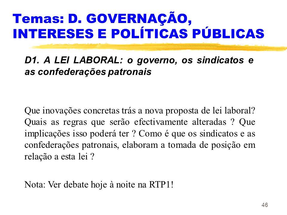 46 Temas: D. GOVERNAÇÃO, INTERESES E POLÍTICAS PÚBLICAS D1. A LEI LABORAL: o governo, os sindicatos e as confederações patronais Que inovações concret