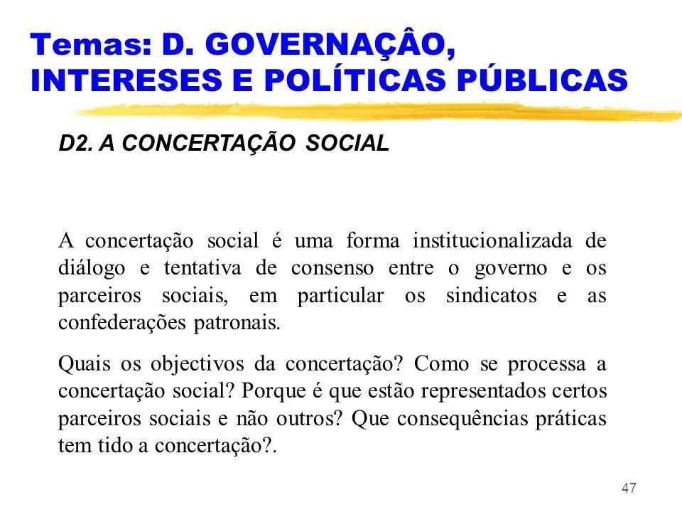 47 Temas: D. GOVERNAÇÂO, INTERESES E POLÍTICAS PÚBLICAS D2. A CONCERTAÇÃO SOCIAL A concertação social é uma forma institucionalizada de diálogo e tent