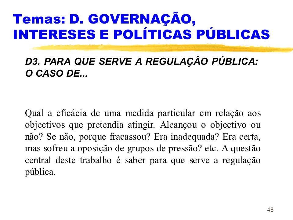 48 Temas: D. GOVERNAÇÃO, INTERESES E POLÍTICAS PÚBLICAS D3. PARA QUE SERVE A REGULAÇÂO PÚBLICA: O CASO DE... Qual a eficácia de uma medida particular