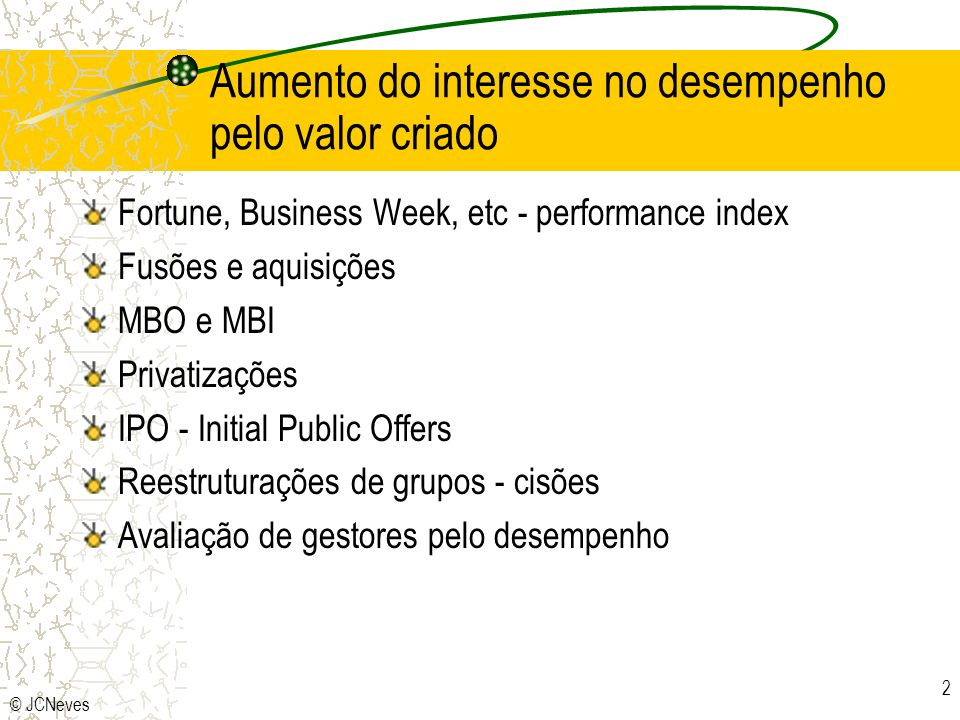 © JCNeves 2 Aumento do interesse no desempenho pelo valor criado Fortune, Business Week, etc - performance index Fusões e aquisições MBO e MBI Privati