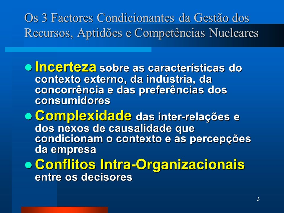 3 Os 3 Factores Condicionantes da Gestão dos Recursos, Aptidões e Competências Nucleares Incerteza sobre as características do contexto externo, da in