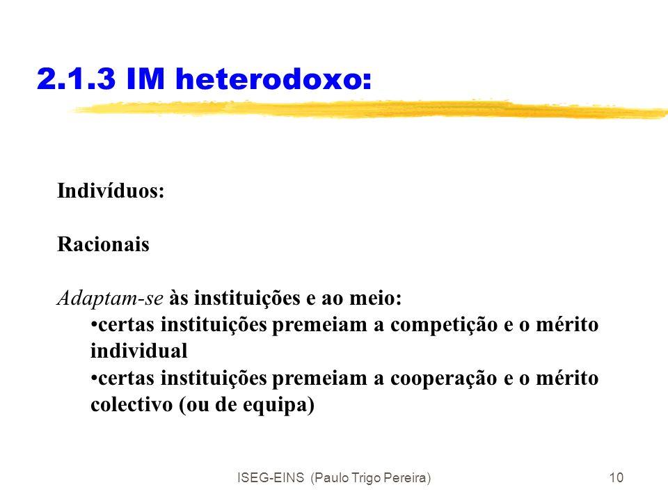 ISEG-EINS (Paulo Trigo Pereira)9 2.1.3 IM heterodoxo: A abordagem heterodoxa diverge do IM neoclássico pois, considera uma versão mais ampla da nature