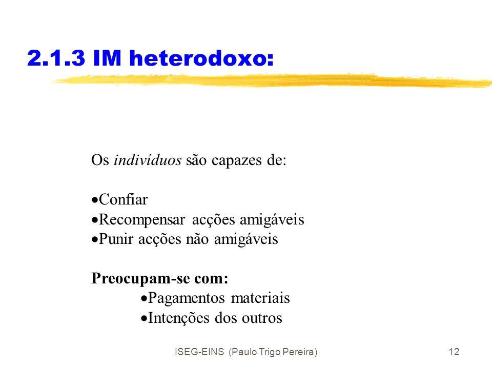 ISEG-EINS (Paulo Trigo Pereira)11 2.1.3 IM heterodoxo: Indivíduos aprendem a cooperar e a reciprocar Axelrod- A evolução da cooperação Dilema do prisi