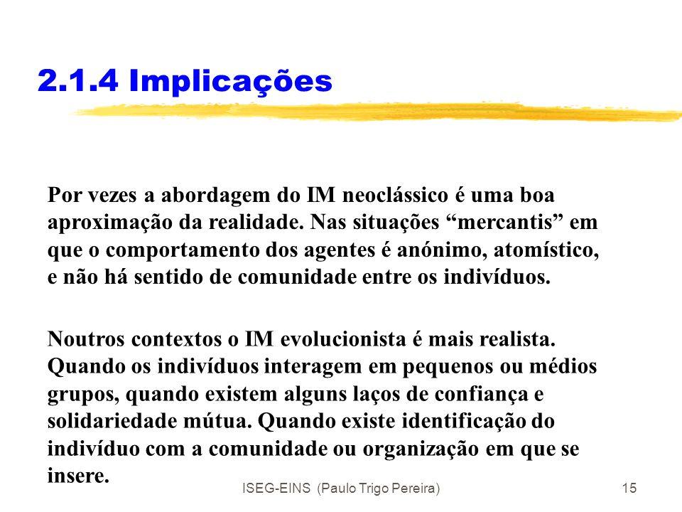 ISEG-EINS (Paulo Trigo Pereira)14 2.1.4 Implicações As implicações da análise de se considerar IM neoclássico ou IM evolucionista não são as mesmas. D