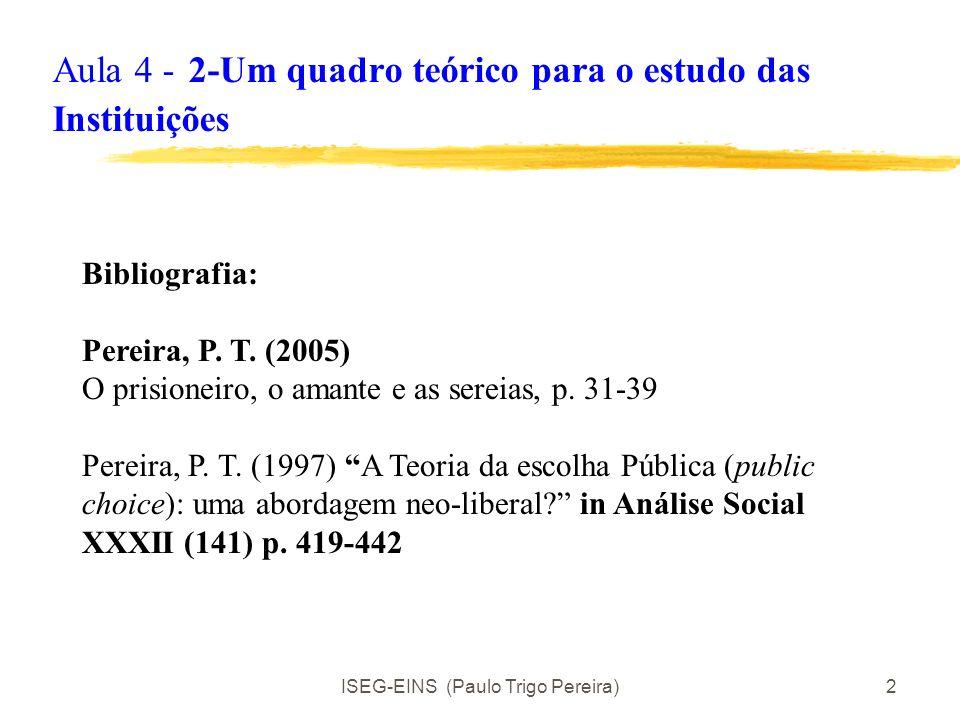 ISEG-EINS (Paulo Trigo Pereira)12 2.1.3 IM heterodoxo: Os indivíduos são capazes de: Confiar Recompensar acções amigáveis Punir acções não amigáveis Preocupam-se com: Pagamentos materiais Intenções dos outros