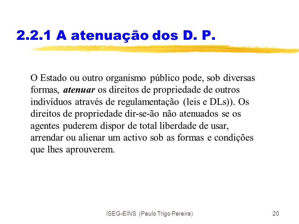 ISEG-EINS (Paulo Trigo Pereira)19 2.2.1 Direitos de Propriedade Exemplos: 1. Um lote de terreno 2. Um carro 3. Força de trabalho